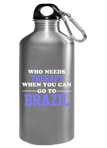 Who Needs Therapy When You Can Go To Brazil - Water Bottle