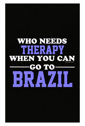 Who Needs Therapy When You Can Go To Brazil - Poster