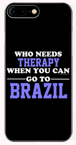 Who Needs Therapy When You Can Go To Brazil - Phone Case for iPhone 6+, 6S+, 7+, 8+