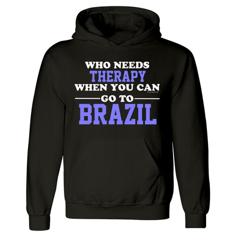 Who Needs Therapy When You Can Go To Brazil - Hoodie