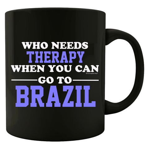 Who Needs Therapy When You Can Go To Brazil - Colored Mug