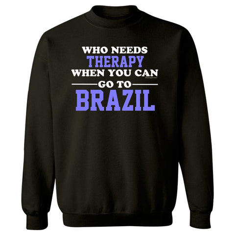 Who Needs Therapy When You Can Go To Brazil - Sweatshirt