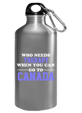 Who Needs Therapy When You Can Go To Canada - Water Bottle