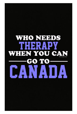 Who Needs Therapy When You Can Go To Canada - Poster