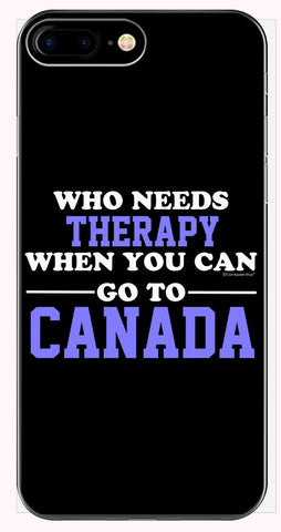 Who Needs Therapy When You Can Go To Canada - Phone Case for iPhone 6+, 6S+, 7+, 8+