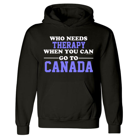 Who Needs Therapy When You Can Go To Canada - Hoodie