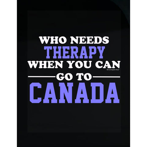 Who Needs Therapy When You Can Go To Canada - Transparent Sticker