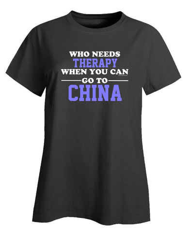 Who Needs Therapy When You Can Go To China - Ladies T-Shirt