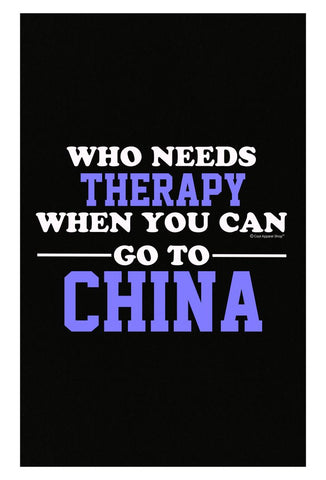 Who Needs Therapy When You Can Go To China - Poster