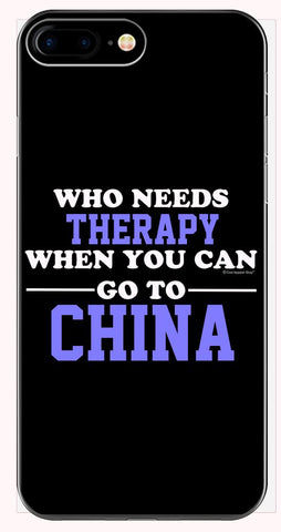 Who Needs Therapy When You Can Go To China - Phone Case for iPhone 6+, 6S+, 7+, 8+