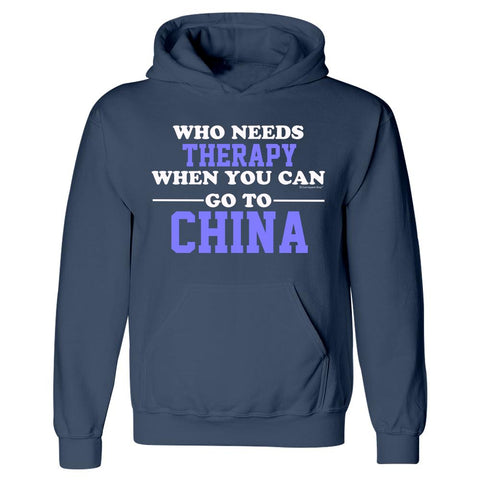 Who Needs Therapy When You Can Go To China - Hoodie