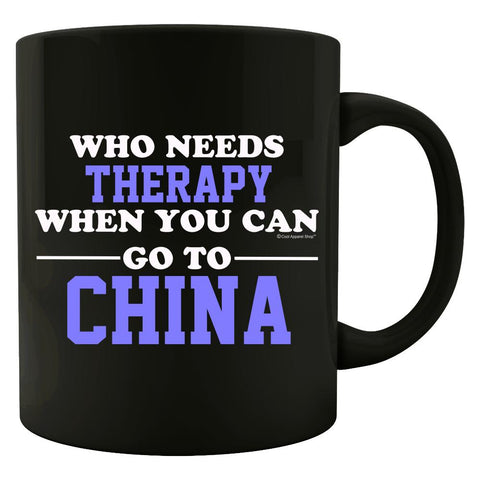 Who Needs Therapy When You Can Go To China - Colored Mug