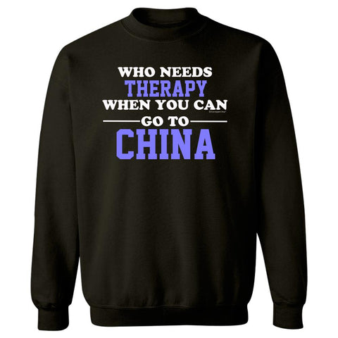 Who Needs Therapy When You Can Go To China - Sweatshirt