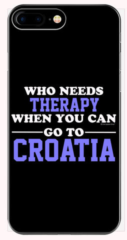 Who Needs Therapy When You Can Go To Croatia - Phone Case for iPhone 6+, 6S+, 7+, 8+