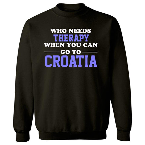 Who Needs Therapy When You Can Go To Croatia - Sweatshirt