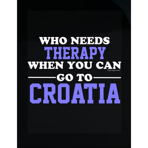 Who Needs Therapy When You Can Go To Croatia - Transparent Sticker