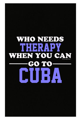 Who Needs Therapy When You Can Go To Cuba - Poster