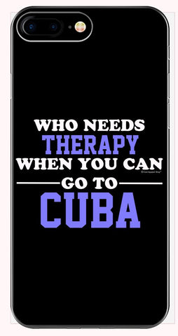 Who Needs Therapy When You Can Go To Cuba - Phone Case for iPhone 6+, 6S+, 7+, 8+