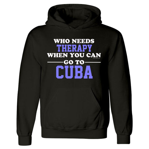 Who Needs Therapy When You Can Go To Cuba - Hoodie