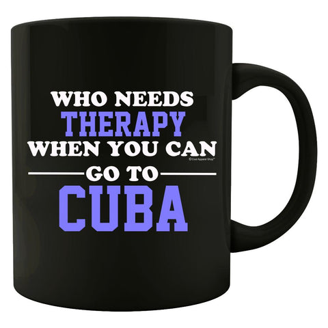 Who Needs Therapy When You Can Go To Cuba - Mug