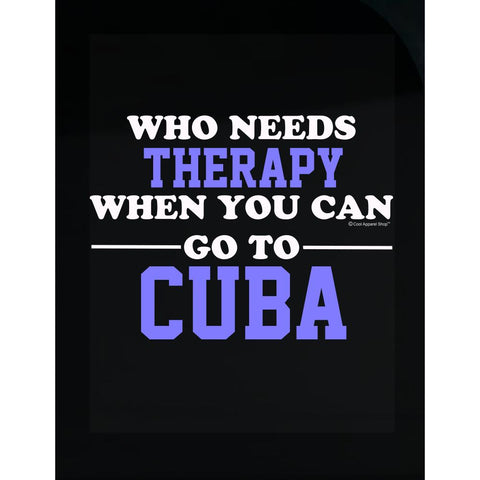 Who Needs Therapy When You Can Go To Cuba - Transparent Sticker