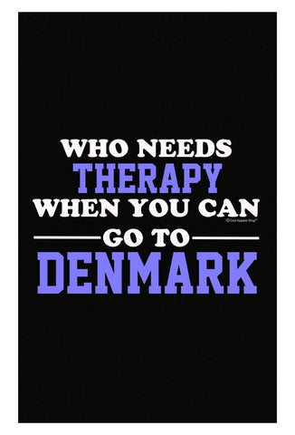 Who Needs Therapy When You Can Go To Denmark - Poster