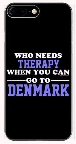 Who Needs Therapy When You Can Go To Denmark - Phone Case for iPhone 6+, 6S+, 7+, 8+