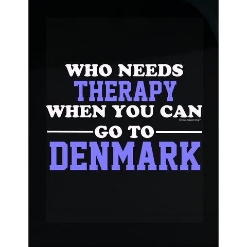 Who Needs Therapy When You Can Go To Denmark - Transparent Sticker
