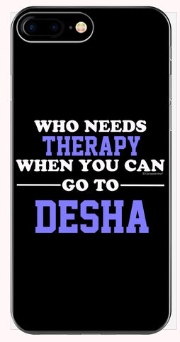 Who Needs Therapy When You Can Go To Desha - Phone Case for iPhone 6+, 6S+, 7+, 8+