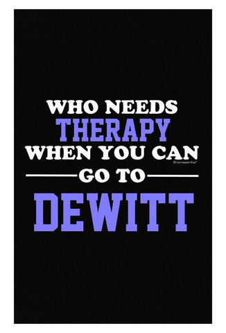 Who Needs Therapy When You Can Go To Dewitt - Poster