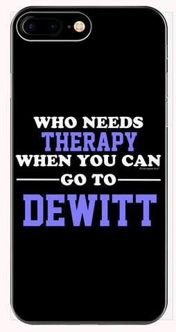 Who Needs Therapy When You Can Go To Dewitt - Phone Case for iPhone 6+, 6S+, 7+, 8+
