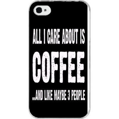 All i Care About is coffee And Like Maybe Three People - iPhone 4/4S - FREE SHIPPING WITHIN USA OS-Clear- Cool Jerseys