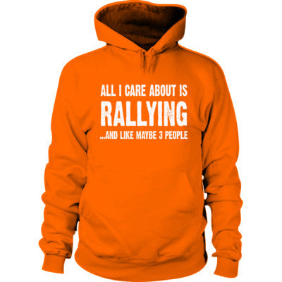 All i Care About Rallying And Like Maybe Three People Hoodie - Cool Jerseys - 1