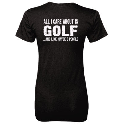 All i Care About Golf And Like Maybe Three People tshirt - Ladies' 100% Ringspun Cotton nano-T® Back Print Only - Cool Jerseys - 1