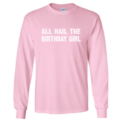 All Hail the birthday girl tshirt - Long Sleeve T-Shirt S-Light Pink- Cool Jerseys - 1