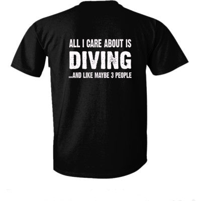 All i Care About Diving and Like Maybe Three People tshirt - Ultra-Cotton T-Shirt Back Print Only S-Real black- Cool Jerseys - 1