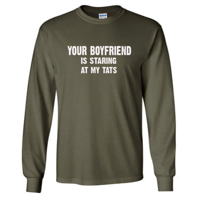 Your Boyfriend Is Staring At My Tats Tshirt - Long Sleeve T-Shirt S-Military Green- Cool Jerseys - 1