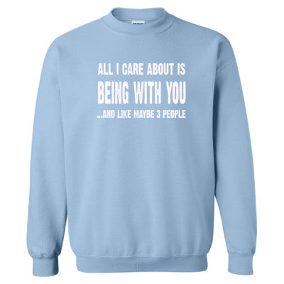 All i Care About Is Being With You tshirt - Heavy Blend™ Crewneck Sweatshirt S-Light Blue- Cool Jerseys - 1