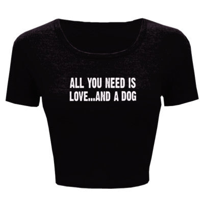 All you need is love and a dog tshirt - Ladies' Crop Top - Cool Jerseys - 1