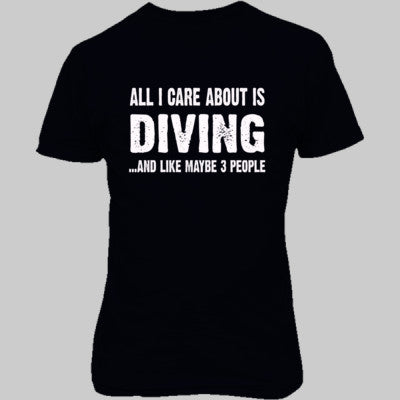 All i Care About Diving and Like Maybe Three People tshirt - Unisex T-Shirt FRONT Print - Cool Jerseys - 1