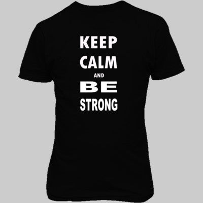 Keep Calm and Be Strong - Unisex T-Shirt FRONT Print - Cool Jerseys - 1