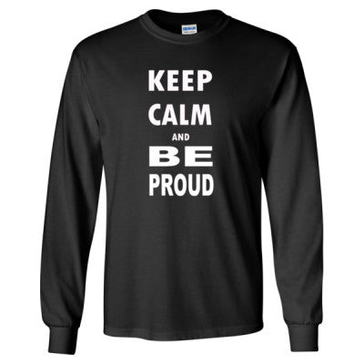 Keep Calm and Be Proud - Long Sleeve T-Shirt S-Black- Cool Jerseys - 1