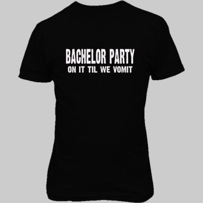 Bachelor Party. On It Til We Vomit Tshirt - Unisex T-Shirt FRONT Print S-Real black- Cool Jerseys - 1