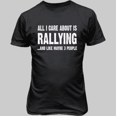 All i Care About Rallying And Like Maybe Three People tshirt - Unisex T-Shirt FRONT Print - Cool Jerseys - 1