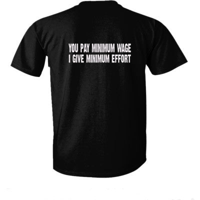 You pay me minimum wage i give minimum effort tshirt - Ultra-Cotton T-Shirt Back Print Only S-Real black- Cool Jerseys - 1