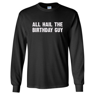 All Hail the birthday guy tshirt - Long Sleeve T-Shirt S-Black- Cool Jerseys - 1
