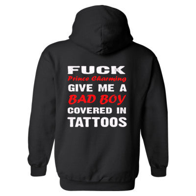 Fuck Prince Charming. Give Me A Bad Boy Covered In Tattoos Heavy Blend™ Hooded Sweatshirt BACK ONLY S-Black- Cool Jerseys - 1