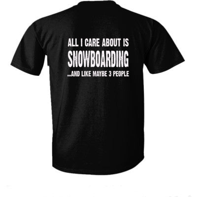 All i Care About is Snowboarding And Like Maybe Three People tshirt - Ultra-Cotton T-Shirt Back Print Only S-Real black- Cool Jerseys - 1