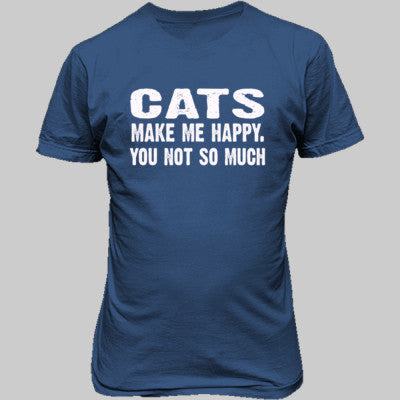 Cats Make me happy, you not so much tshirt - Unisex T-Shirt FRONT Print S-Iris- Cool Jerseys - 1