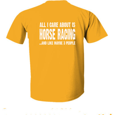 All i Care About Horse Racing And Like Maybe Three People tshirt - Ultra-Cotton T-Shirt Back Print Only - Cool Jerseys - 1
